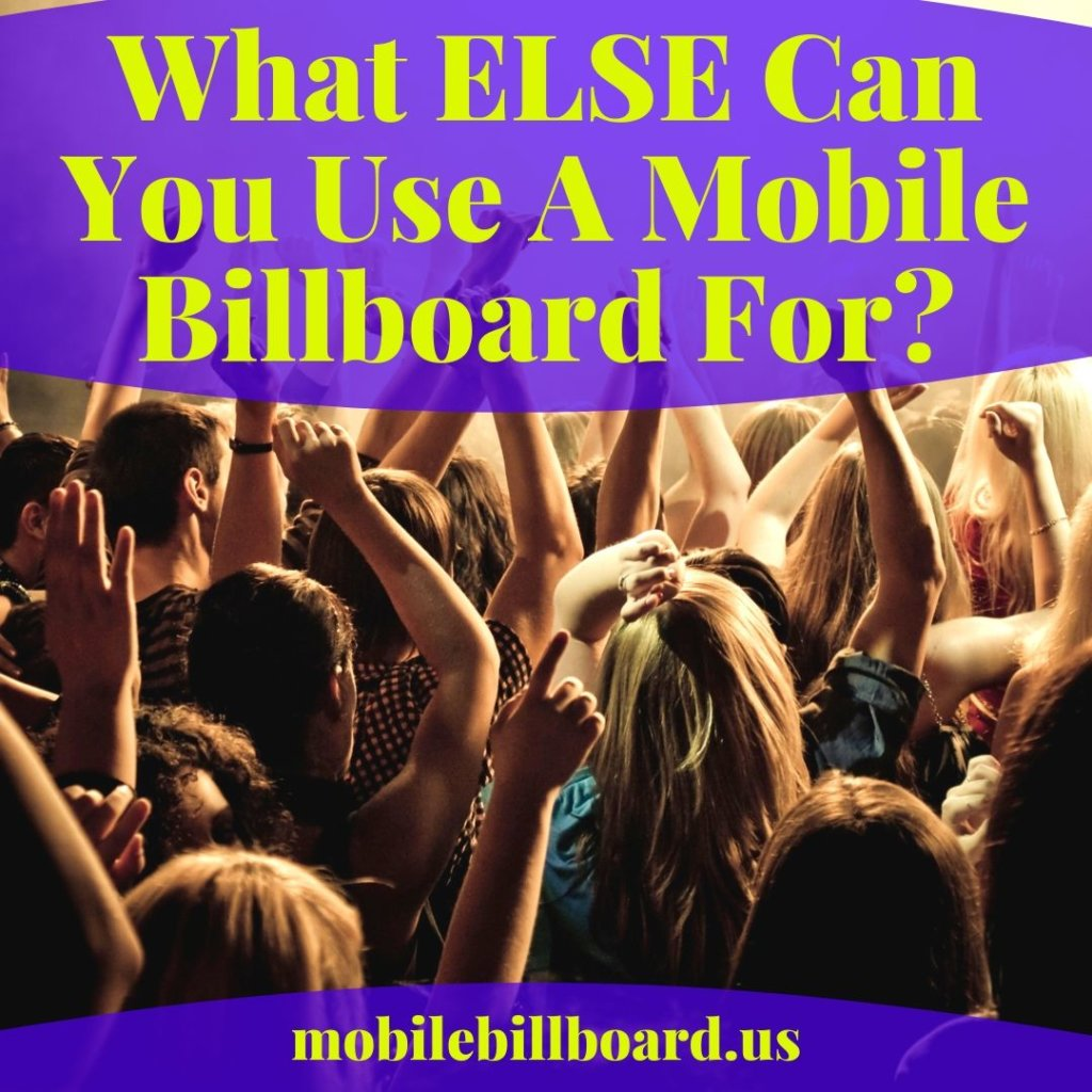 What ELSE Can You Use A Mobile Billboard For  1024x1024 - What Can You Use A Mobile Billboard For?
