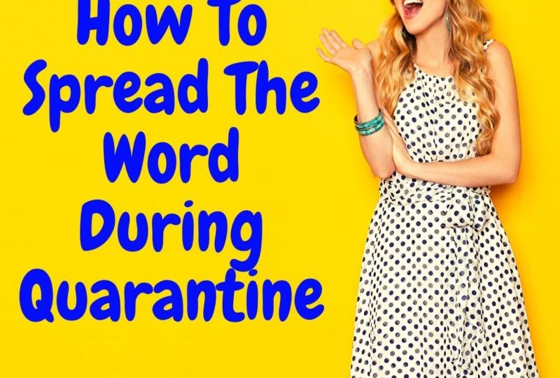 How To Spread The Word During Quarantine