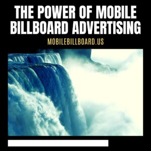 The Power Of Mobile Billboard Advertising 300x300 - The Power Of Mobile Billboard Advertising