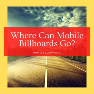 Where Can Mobile Billboards Go  300x300 - Where Can Mobile Billboards Go?